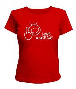 Женская футболка Have a nice day!
