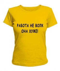 Женская футболка Работа не волк - она хуже!