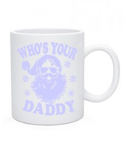 Чашка !WHO`S YOUR DADDY