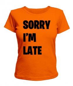 Женская футболка SORRY I'M LATE