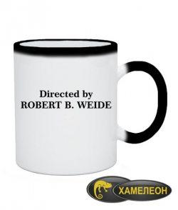 Чашка хамелеон Directed by Robert B. Weide